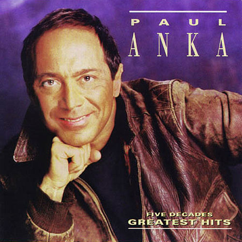 Five Decades Of Greatest Hits by Paul Anka