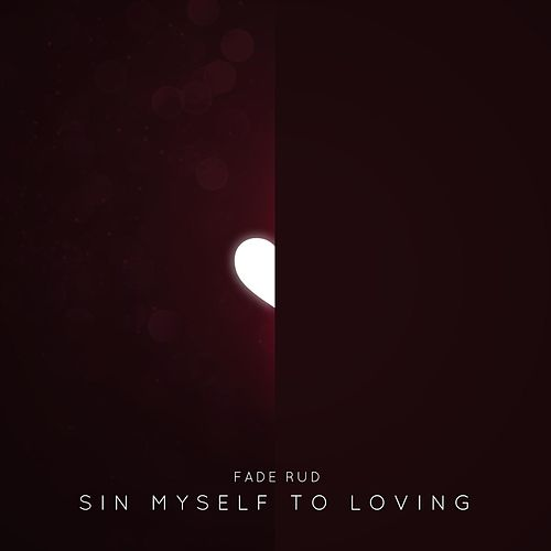 Sin Myself to Loving by Fade Rud