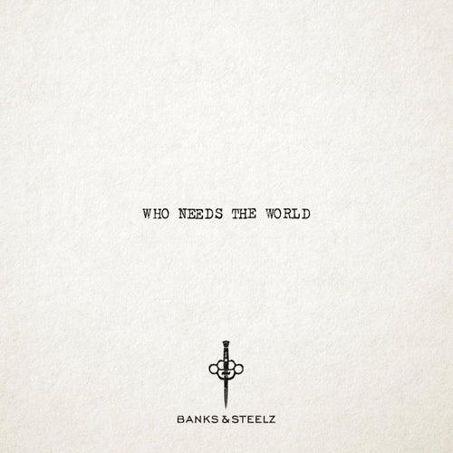 Who Needs the World de Banks & Steelz