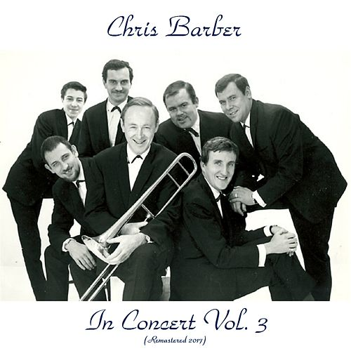 Chris Barber in Concert Vol. 3 (Remastered 2017) by Chris Barber