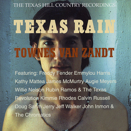 Texas Rain: The Texas Hill Country Recordings by Townes Van Zandt
