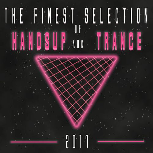The Finest Selection of Hands up and Trance 2017 de Various Artists