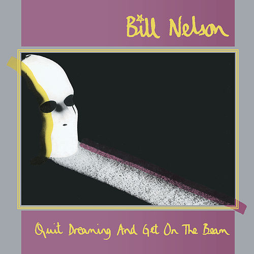 Quit Dreaming (And Get On The Beam) de Bill Nelson
