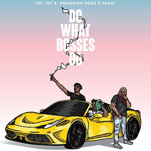Do What Bosses Do (feat. Drugrxch Peso & Yakki) by FKi 1st