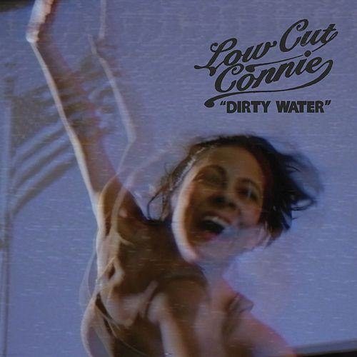 Dirty Water by Low Cut Connie