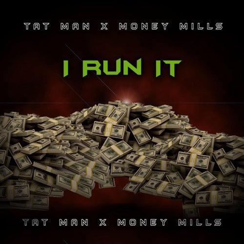I Run It (feat. Money Mills) von Tat Man