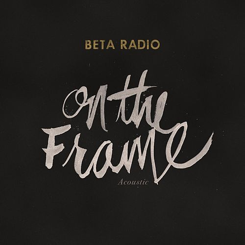 On the Frame (Acoustic) by Beta Radio