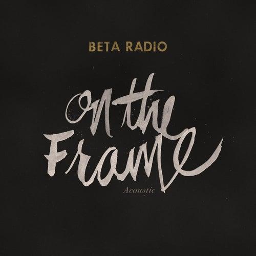 On the Frame (Acoustic) von Beta Radio