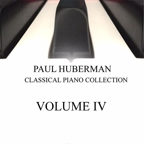 Paul Huberman: Classical Piano Collection, Vol. IV by Paul Huberman