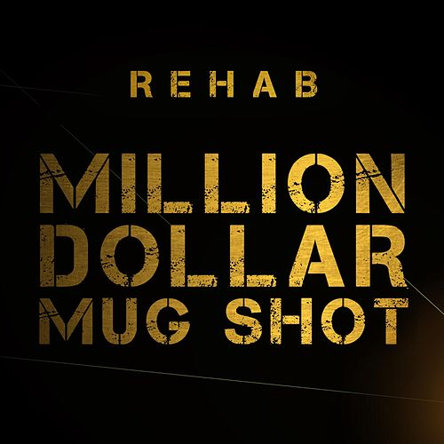 Million Dollar Mug Shot by Rehab