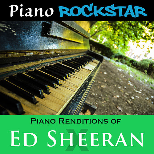Piano Renditions of Ed Sheeran - X de Piano Rockstar