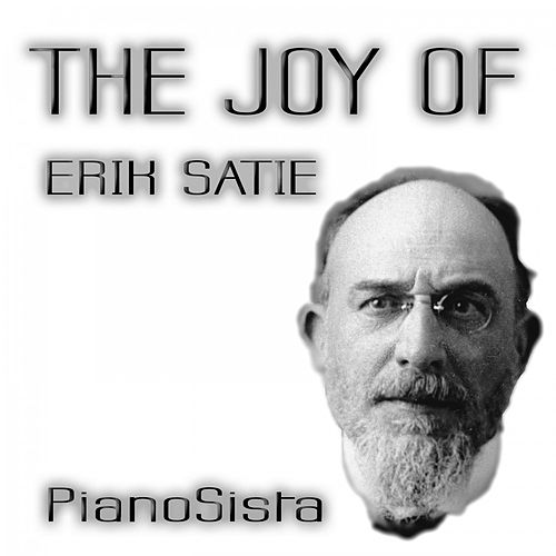 The Joy of Eric Satie de PianoSista