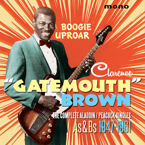 Boogie Uproar: The Complete Aladdin/Peacock Singles (As & Bs 1947-1961) by Clarence 'Gatemouth' Brown