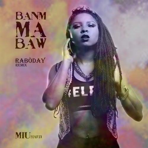 Banm ma baw (Raboday) by Miu Haiti