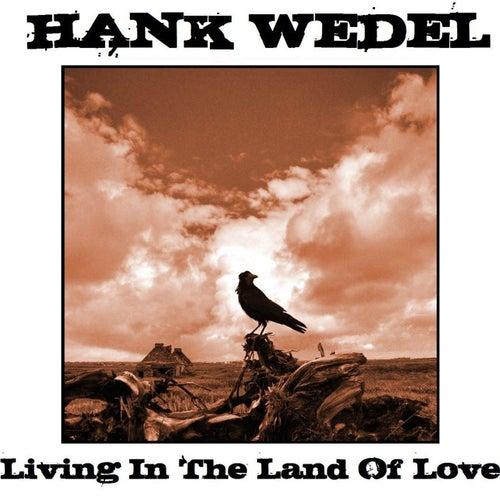 Living in the Land of Love de Hank Wedel