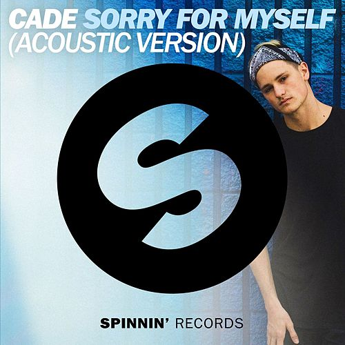 Sorry For Myself (Acoustic Version) by Cade
