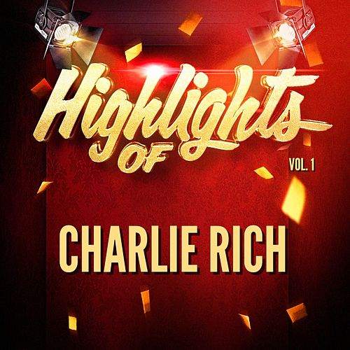 Highlights of Charlie Rich, Vol. 1 by Charlie Rich