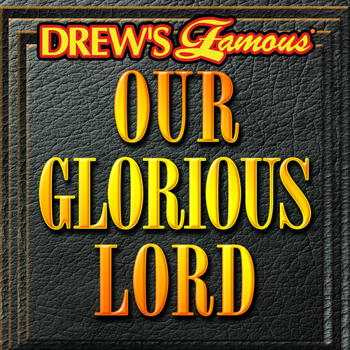 Drew's Famous Our Glorious Lord by The Hit Crew(1)