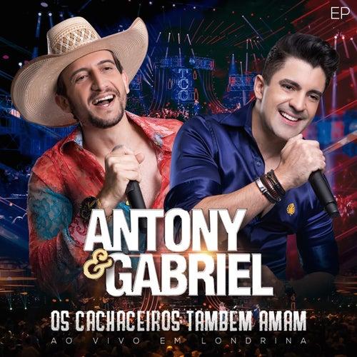 Os Cachaceiros Também Amam (Ao Vivo em Londrina) von Antony & Gabriel