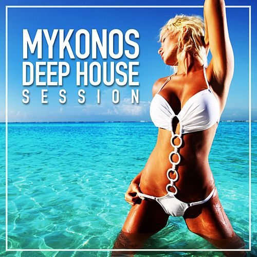 Mykonos Deep House Session by Various Artists