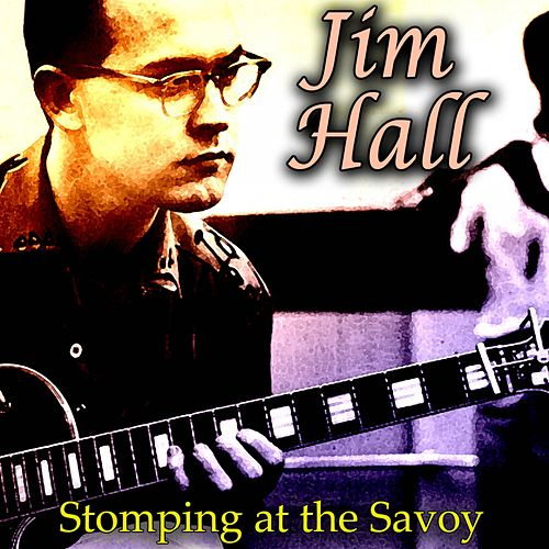 Stomping at the Savoy by Jim Hall