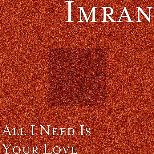 All I Need Is Your Love by IMRAN : Napster