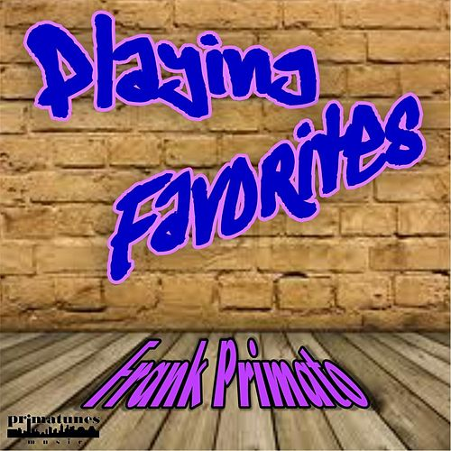 Playing Favorites by Frank Primato