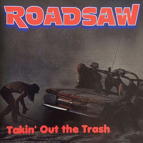 Takin' Out The Trash by Roadsaw