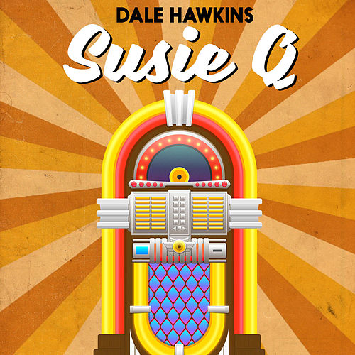 Susie Q by Dale Hawkins