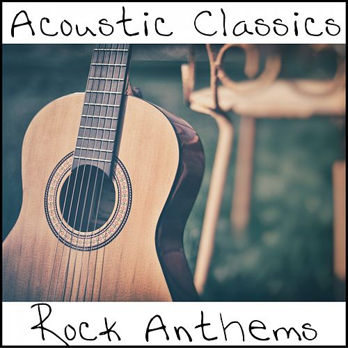 Acoustic Classics: Rock Anthems by Various Artists