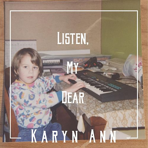 Listen, My Dear by Karyn Ann