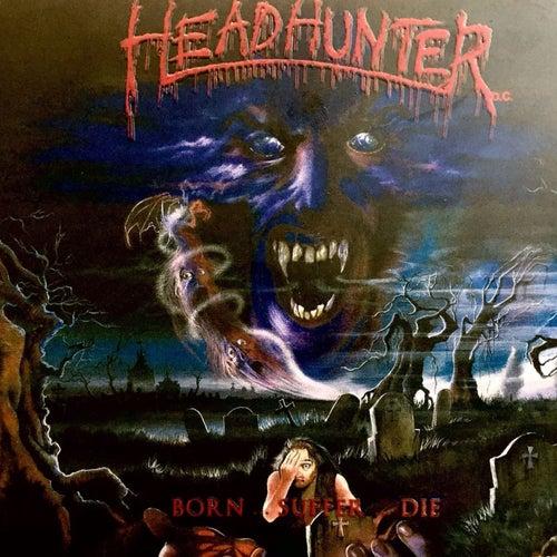 Born… Suffer… Die… de Headhunter D.C.