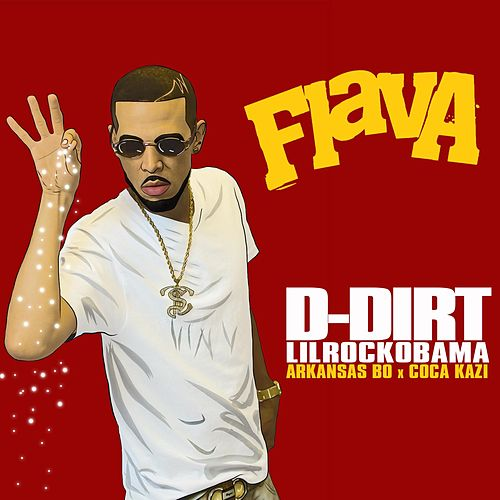 Flava (feat. Arkansas Bo & Coca Kazi) by D-Dirt LilRockObama