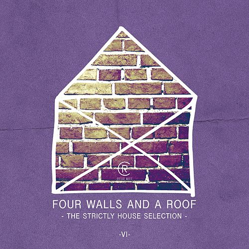 Four Walls and a Roof - The Strictly House Selection, Vol. 6 by Various Artists
