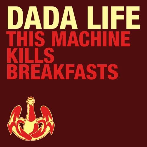 This Machine Kills Breakfasts de Dada Life