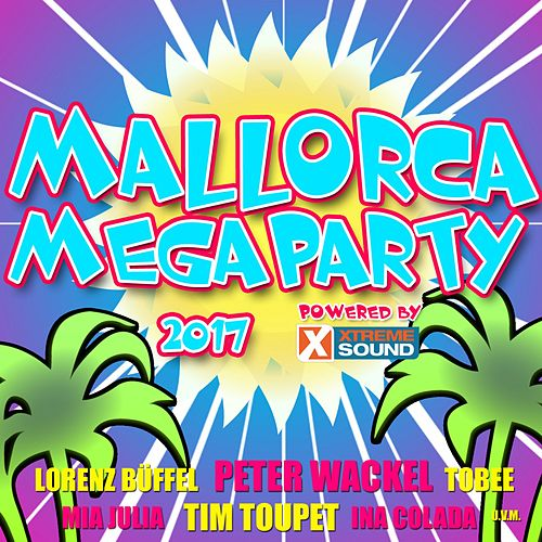 Mallorca Megaparty 2017 Powered by Xtreme Sound von Various Artists