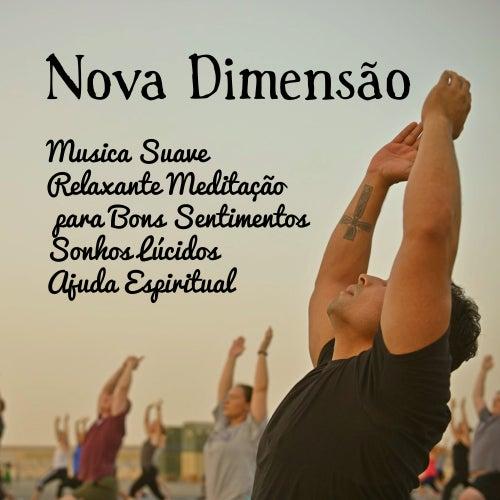 Nova Dimensão - Musica Suave Relaxante Meditação Maestro para Bons Sentimentos Sonhos Lúcidos Ajuda Espiritual com Sons da Natureza Instrumentais New Age von El Alma