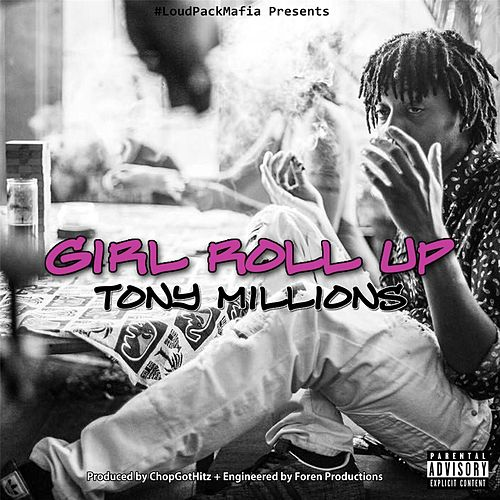 Girl Roll Up by Tony Millions