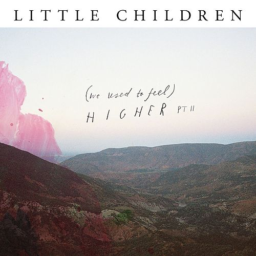 (we used to feel) Higher, Pt. II by Little Children