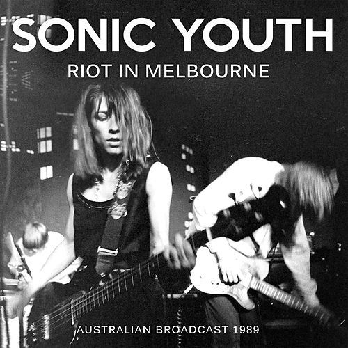 Riot in Melbourne (Live) von Sonic Youth