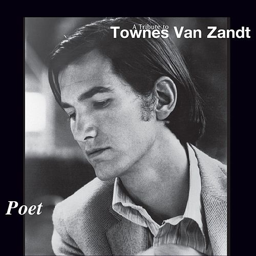 Poet: A Tribute to Townes Van Zandt by Various Artists