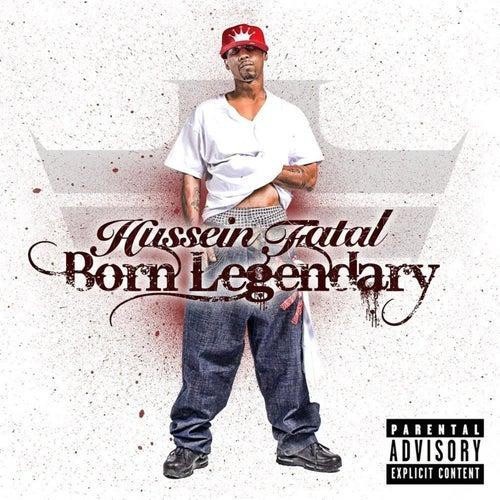 Born Legendary by Fatal Hussein