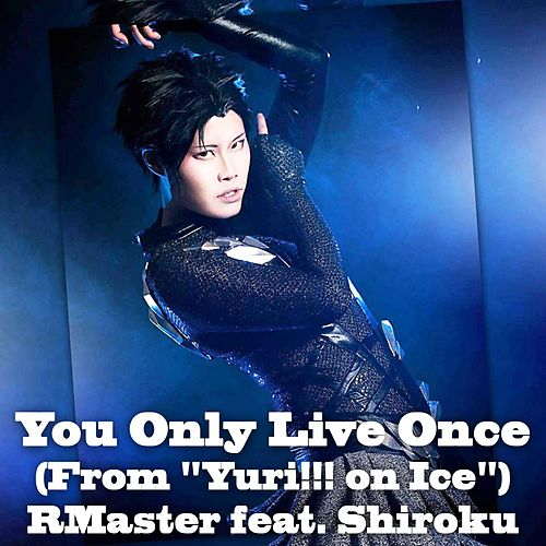 You Only Live Once (From 'Yuri!!! on Ice') by R Master