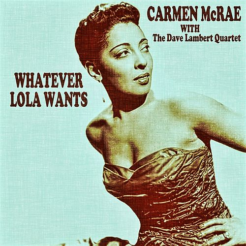 Whatever Lola Wants by Carmen McRae