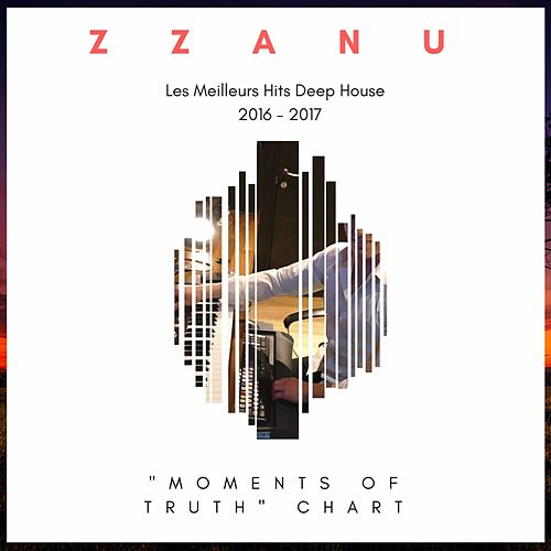 'Moments of Truth' Chart (Les Meilleurs Hits Deep House 2016 - 2017) von ZZanu
