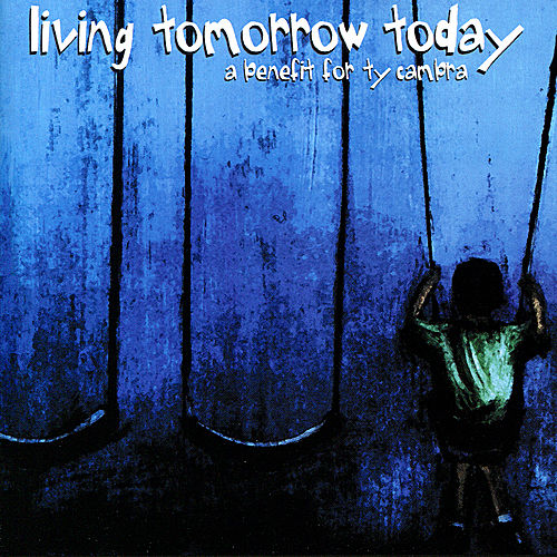 Living Tomorrow Today: A Benefit for Ty Cambra von Various Artists