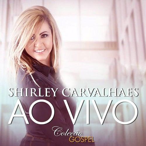 Shirley Carvalhaes (Ao Vivo) by Shirley Carvalhaes