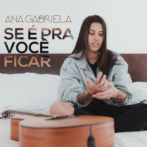 Se É Pra Você Ficar by Ana Gabriela