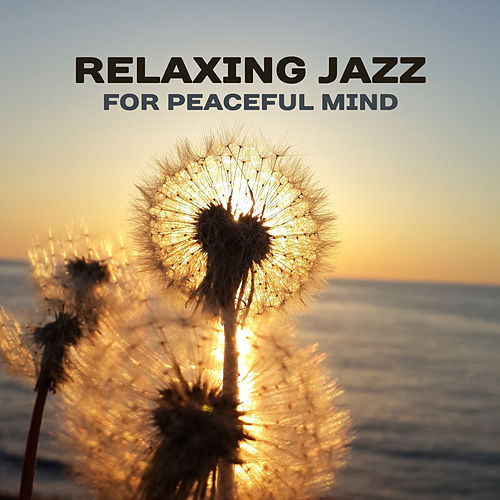 Relaxing Jazz for Peaceful Mind – Best Smooth Jazz    by The