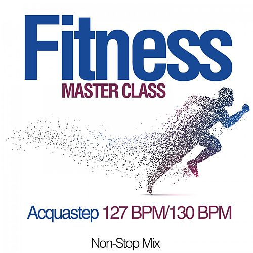Fitness Master Class: Acquastep 127 Bpm/130 Bpm (Non-Stop Mix) by Various Artists